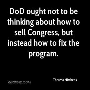Theresa Hitchens  - DoD ought not to be thinking about how to sell Congress, but instead how to fix the program.