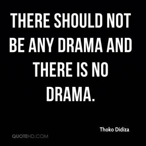 There should not be any drama and there is no drama.