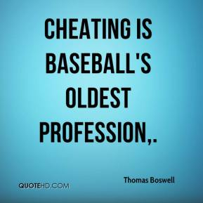 Thomas Boswell  - Cheating is baseball's oldest profession.