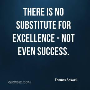 There is no substitute for excellence - not even success.