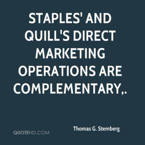 Thomas G. Stemberg  - Staples' and Quill's direct marketing operations are complementary.