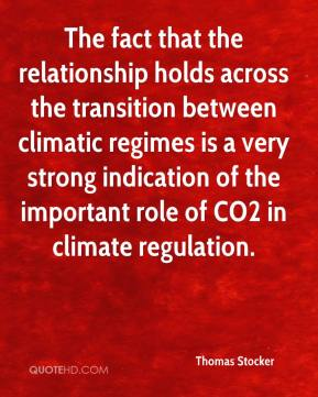 Thomas Stocker  - The fact that the relationship holds across the transition between climatic regimes is a very strong indication of the important role of CO2 in climate regulation.