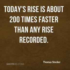 Thomas Stocker  - Today's rise is about 200 times faster than any rise recorded.