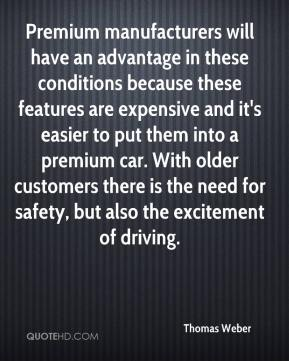 Premium manufacturers will have an advantage in these conditions because these features are expensive and it's easier to put them into a premium car. With older customers there is the need for safety, but also the excitement of driving.