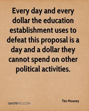 Every day and every dollar the education establishment uses to defeat this proposal is a day and a dollar they cannot spend on other political activities.