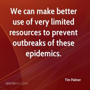 Tim Palmer  - We can make better use of very limited resources to prevent outbreaks of these epidemics.