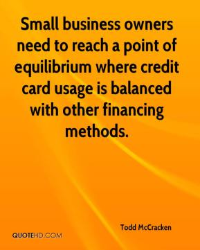 Todd McCracken  - Small business owners need to reach a point of equilibrium where credit card usage is balanced with other financing methods.