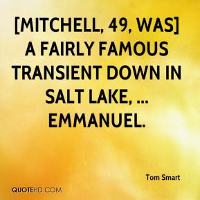 Tom Smart  - [Mitchell, 49, was] a fairly famous transient down in Salt Lake, ... Emmanuel.