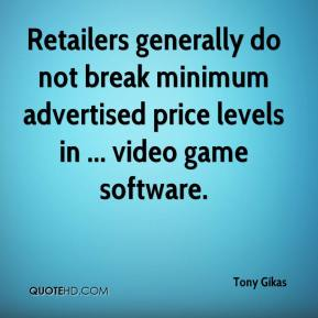 Tony Gikas  - Retailers generally do not break minimum advertised price levels in ... video game software.