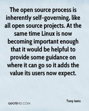 Tony Iams  - The open source process is inherently self-governing, like all open source projects. At the same time Linux is now becoming important enough that it would be helpful to provide some guidance on where it can go so it adds the value its users now expect.