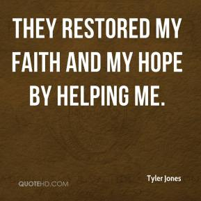 They restored my faith and my hope by helping me.