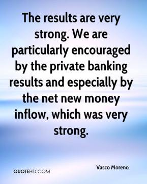 Vasco Moreno  - The results are very strong. We are particularly encouraged by the private banking results and especially by the net new money inflow, which was very strong.