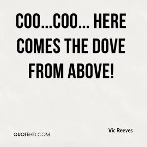 Vic Reeves  - Coo...coo... here comes the dove from above!