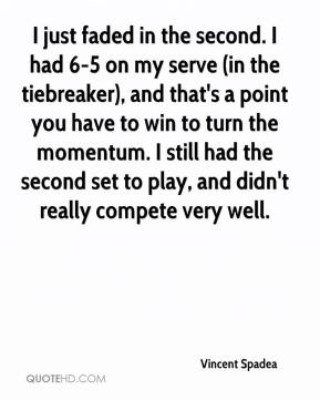 I just faded in the second. I had 6-5 on my serve (in the tiebreaker), and that's a point you have to win to turn the momentum. I still had the second set to play, and didn't really compete very well.