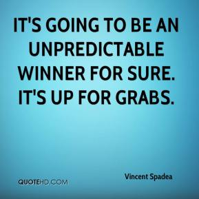 Vincent Spadea  - It's going to be an unpredictable winner for sure. It's up for grabs.