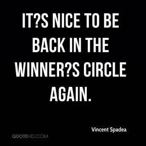 It?s nice to be back in the winner?s circle again.