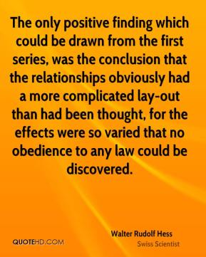 The only positive finding which could be drawn from the first series, was the conclusion that the relationships obviously had a more complicated lay-out than had been thought, for the effects were so varied that no obedience to any law could be discovered.