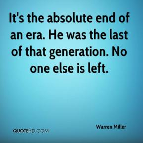 Warren Miller  - It's the absolute end of an era. He was the last of that generation. No one else is left.