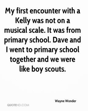 Wayne Wonder - My first encounter with a Kelly was not on a musical scale. It was from primary school. Dave and I went to primary school together and we were like boy scouts.