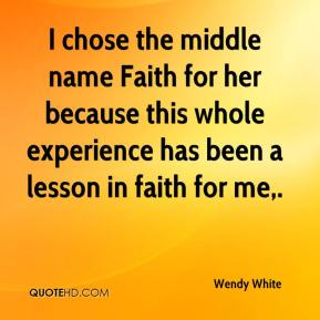 I chose the middle name Faith for her because this whole experience has been a lesson in faith for me.