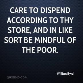 William Byrd  - Care to dispend according to thy store, And in like sort be mindful of the poor.