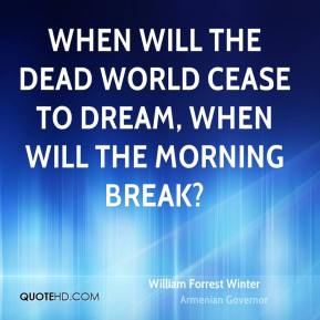 When will the dead world cease to dream, When will the morning break?