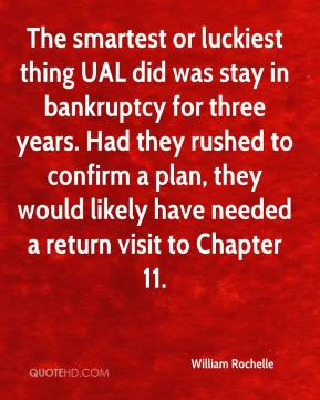 William Rochelle  - The smartest or luckiest thing UAL did was stay in bankruptcy for three years. Had they rushed to confirm a plan, they would likely have needed a return visit to Chapter 11.