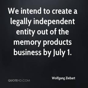 Wolfgang Ziebart  - We intend to create a legally independent entity out of the memory products business by July 1.