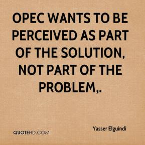 Yasser Elguindi  - OPEC wants to be perceived as part of the solution, not part of the problem.