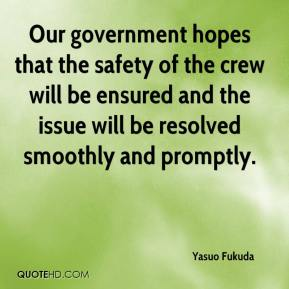 Yasuo Fukuda  - Our government hopes that the safety of the crew will be ensured and the issue will be resolved smoothly and promptly.