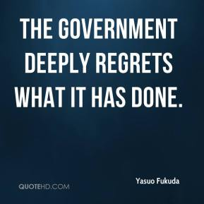 Yasuo Fukuda  - The government deeply regrets what it has done.