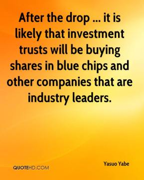 Yasuo Yabe  - After the drop ... it is likely that investment trusts will be buying shares in blue chips and other companies that are industry leaders.