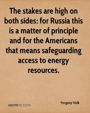 Yevgeny Volk  - The stakes are high on both sides: for Russia this is a matter of principle and for the Americans that means safeguarding access to energy resources.