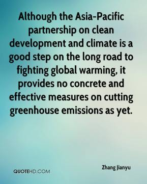 Although the Asia-Pacific partnership on clean development and climate is a good step on the long road to fighting global warming, it provides no concrete and effective measures on cutting greenhouse emissions as yet.
