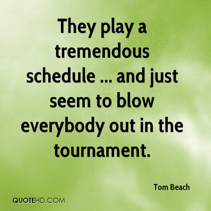 They play a tremendous schedule ... and just seem to blow everybody out in the tournament.