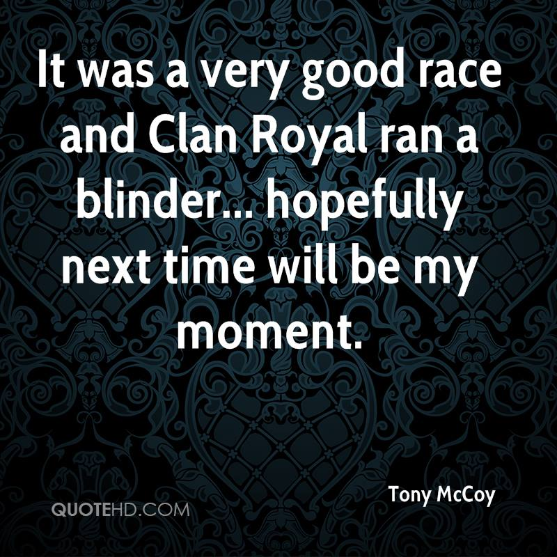 It was a very good race and Clan Royal ran a blinder... hopefully next time will be my moment.