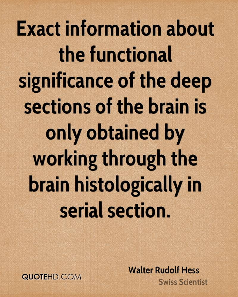 Exact information about the functional significance of the deep sections of the brain is only obtained by working through the brain histologically in serial section.