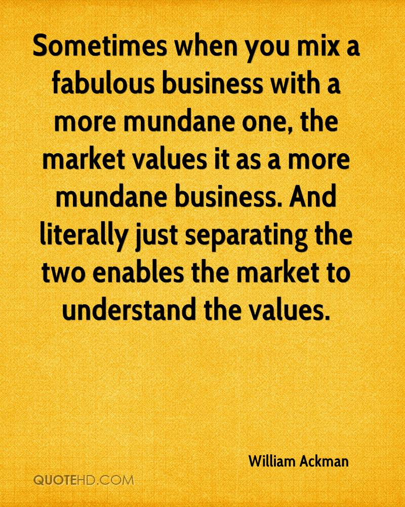 Sometimes when you mix a fabulous business with a more mundane one, the market values it as a more mundane business. And literally just separating the two enables the market to understand the values.