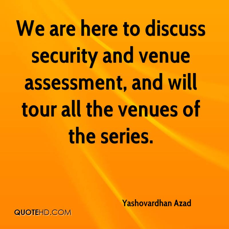 We are here to discuss security and venue assessment, and will tour all the venues of the series.