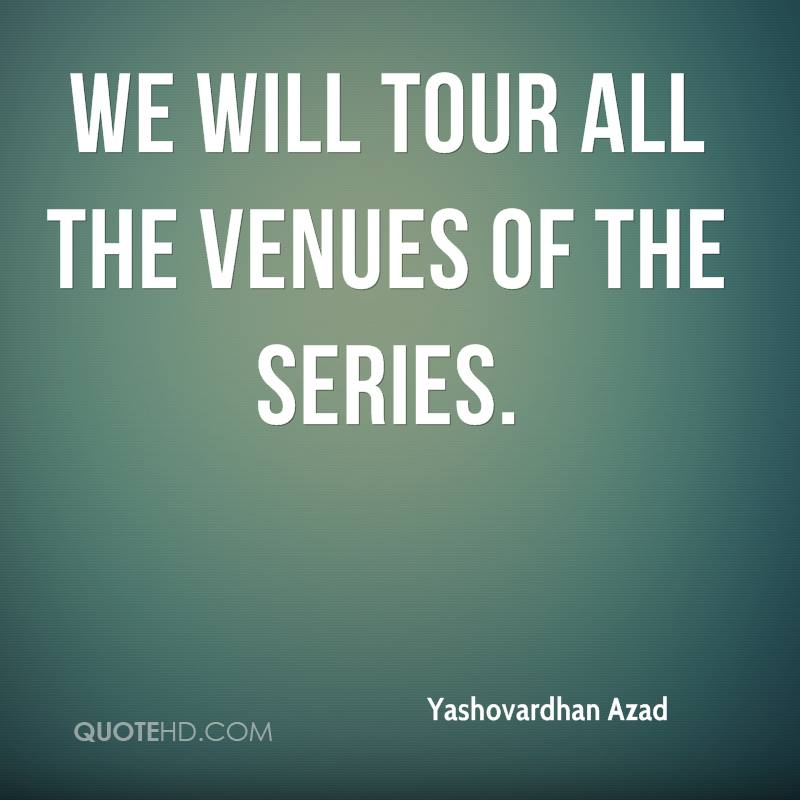 We will tour all the venues of the series.