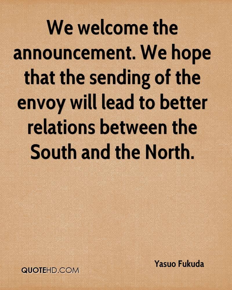 We welcome the announcement. We hope that the sending of the envoy will lead to better relations between the South and the North.