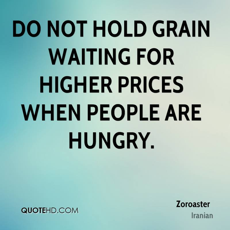 Do not hold grain waiting for higher prices when people are hungry.