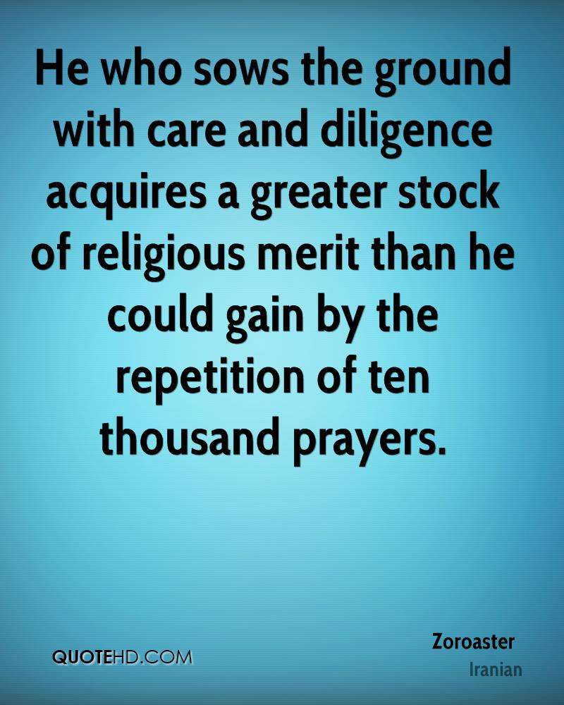 He who sows the ground with care and diligence acquires a greater stock of religious merit than he could gain by the repetition of ten thousand prayers.