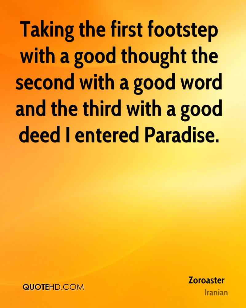 Taking the first footstep with a good thought the second with a good word and the third with a good deed I entered Paradise.