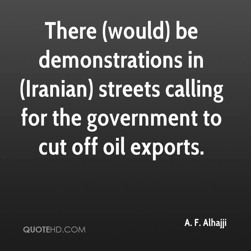 There (would) be demonstrations in (Iranian) streets calling for the government to cut off oil exports.