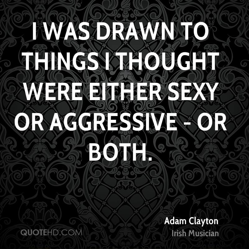I was drawn to things I thought were either sexy or aggressive - or both.