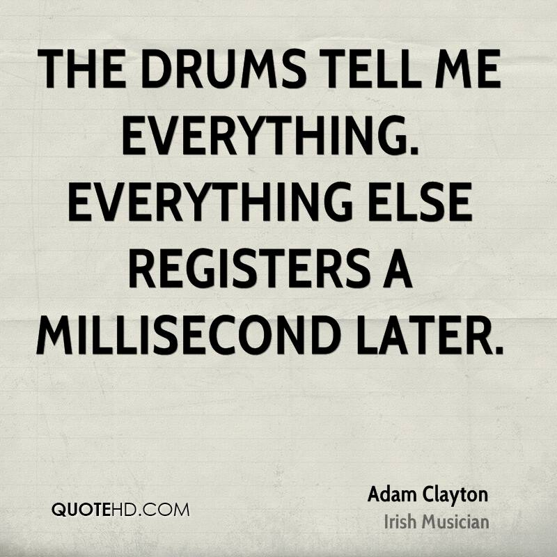 The drums tell me everything. Everything else registers a millisecond later.