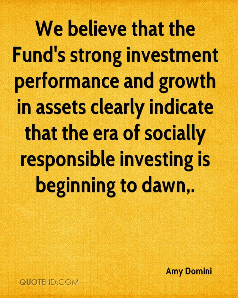 We believe that the Fund's strong investment performance and growth in assets clearly indicate that the era of socially responsible investing is beginning to dawn.