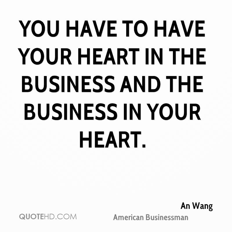You have to have your heart in the business and the business in your heart.