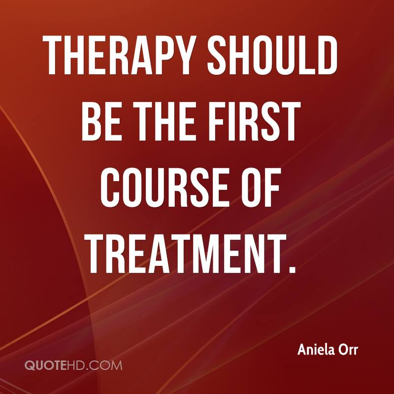 Therapy should be the first course of treatment.